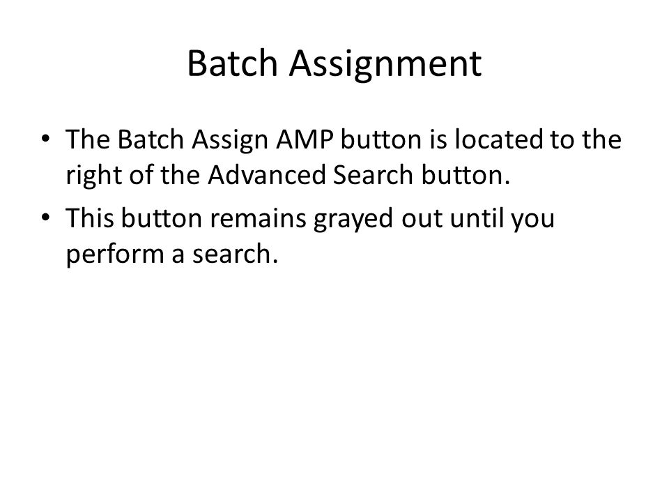 Batch Assignment The Batch Assign AMP button is located to the right of the Advanced Search button.
