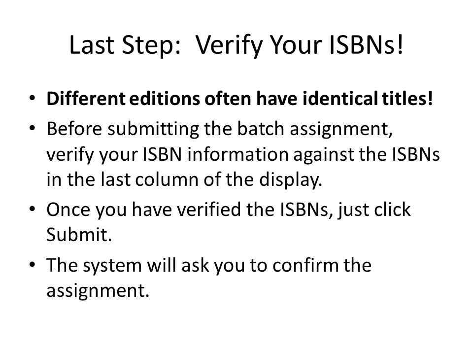 Last Step: Verify Your ISBNs. Different editions often have identical titles.