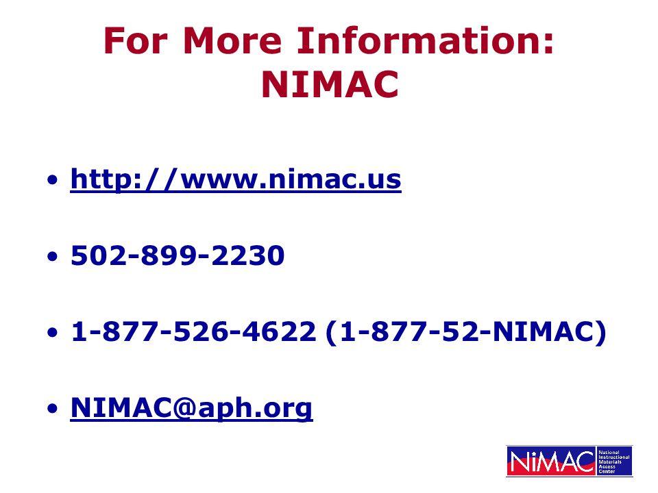 For More Information: NIMAC http://www.nimac.us 502-899-2230 1-877-526-4622 (1-877-52-NIMAC) NIMAC@aph.org
