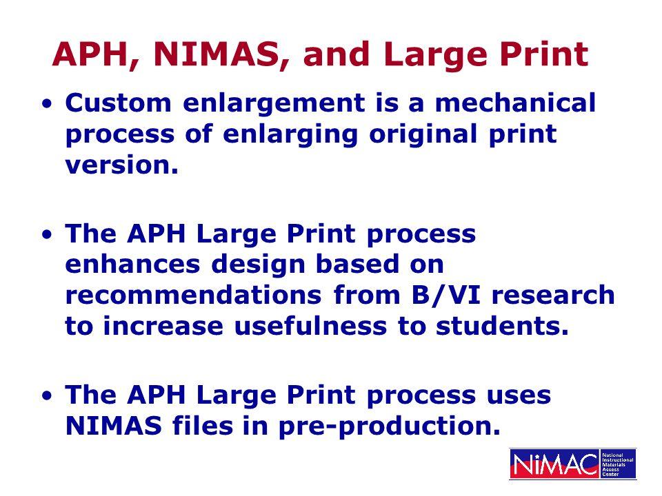 APH, NIMAS, and Large Print Custom enlargement is a mechanical process of enlarging original print version.