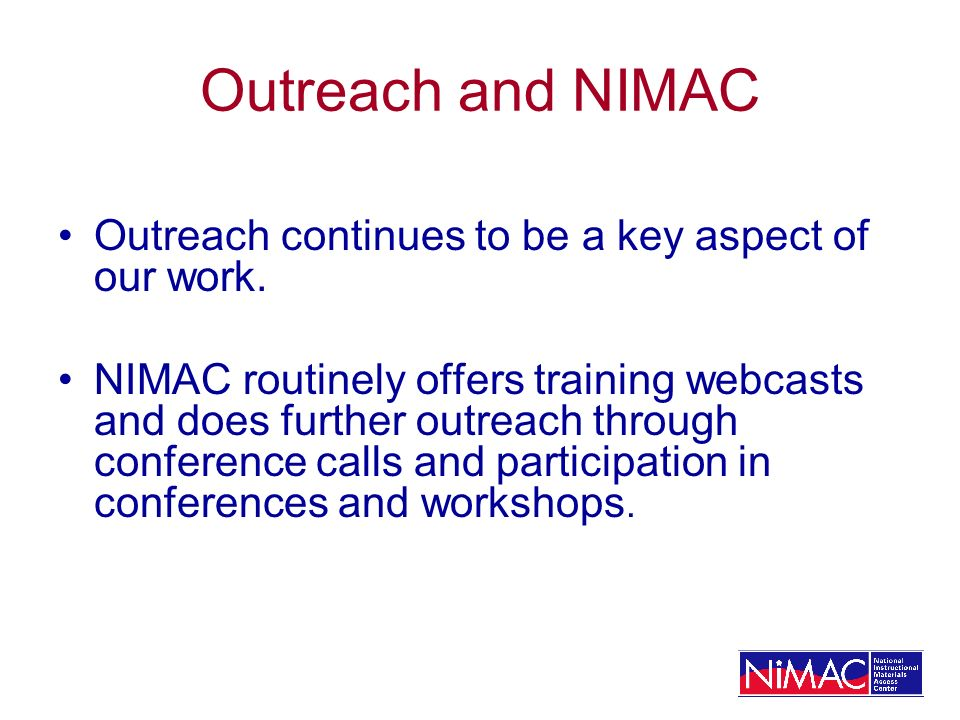Outreach and NIMAC Outreach continues to be a key aspect of our work.