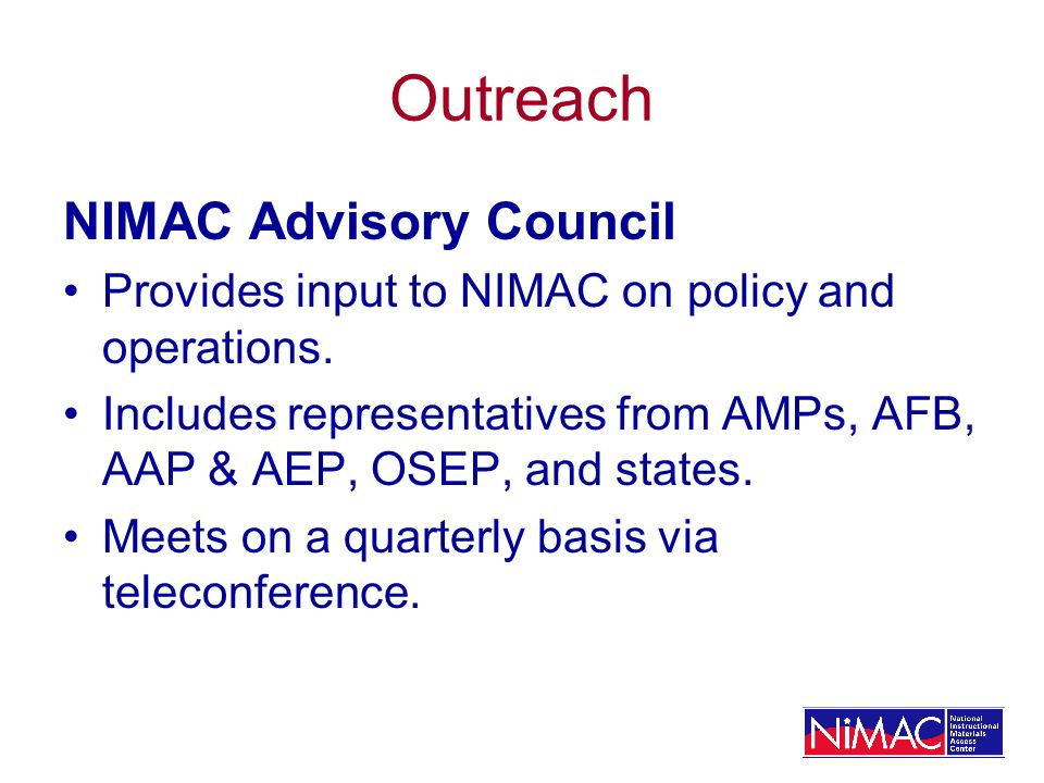 Outreach NIMAC Advisory Council Provides input to NIMAC on policy and operations.