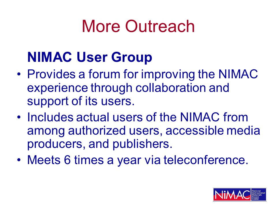 More Outreach NIMAC User Group Provides a forum for improving the NIMAC experience through collaboration and support of its users.