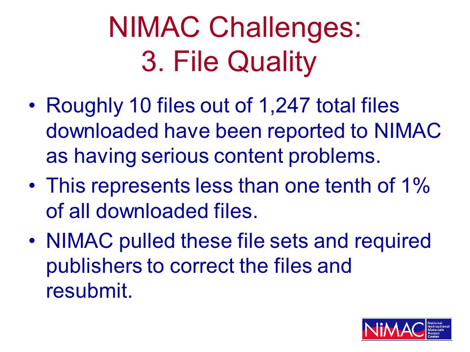 NIMAC Challenges: 3. File Quality Roughly 10 files out of 1,247 total files downloaded have been reported to NIMAC as having serious content problems.