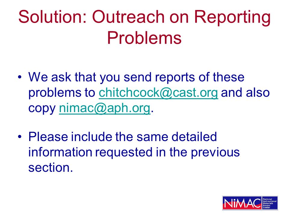 Solution: Outreach on Reporting Problems We ask that you send reports of these problems to and also copy Please include the same detailed information requested in the previous section.