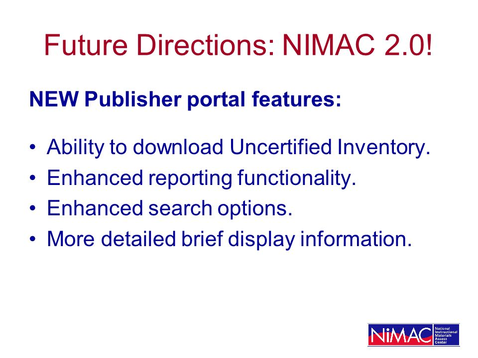 Future Directions: NIMAC 2.0! NEW Publisher portal features: Ability to download Uncertified Inventory. Enhanced reporting functionality. Enhanced sea