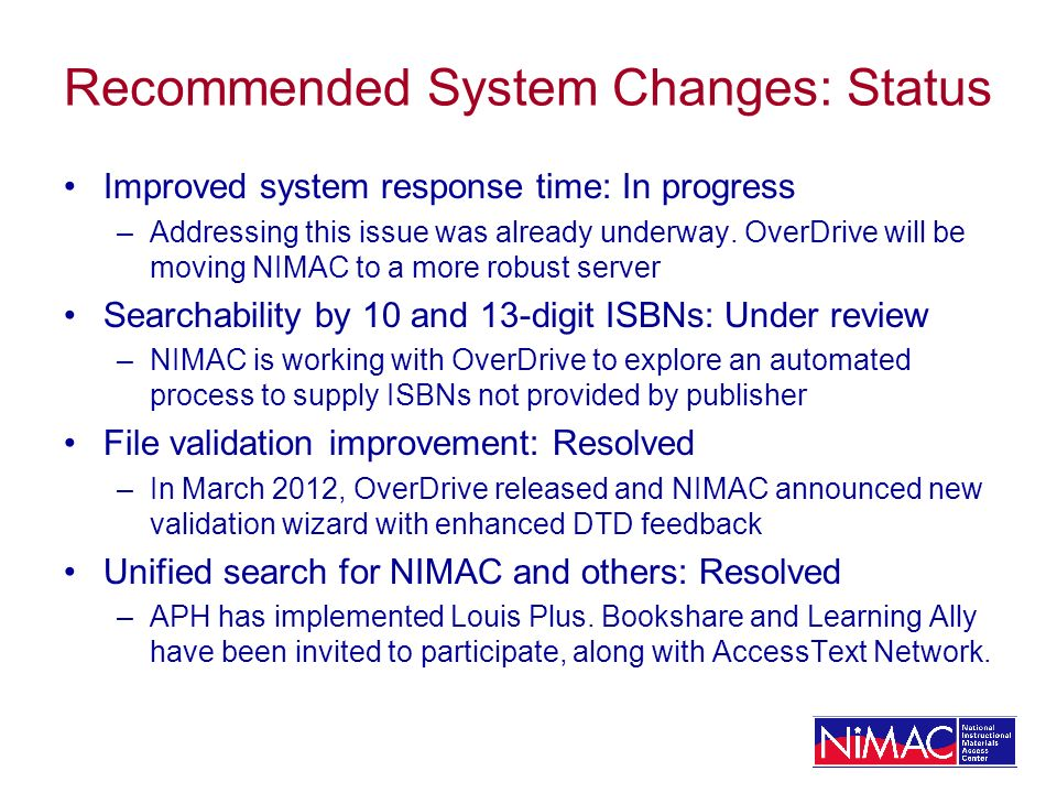 Recommended System Changes: Status Improved system response time: In progress –Addressing this issue was already underway. OverDrive will be moving NI
