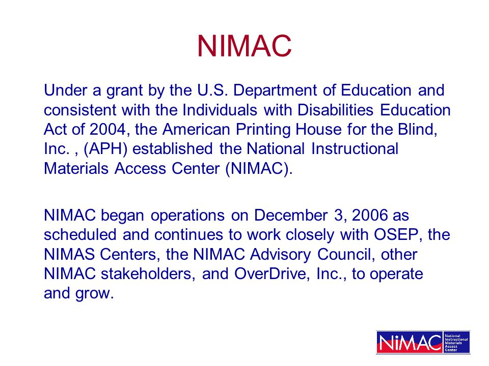 NIMAC Under a grant by the U.S. Department of Education and consistent with the Individuals with Disabilities Education Act of 2004, the American Prin