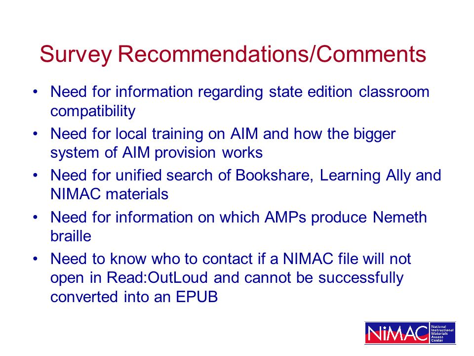 Survey Recommendations/Comments Need for information regarding state edition classroom compatibility Need for local training on AIM and how the bigger