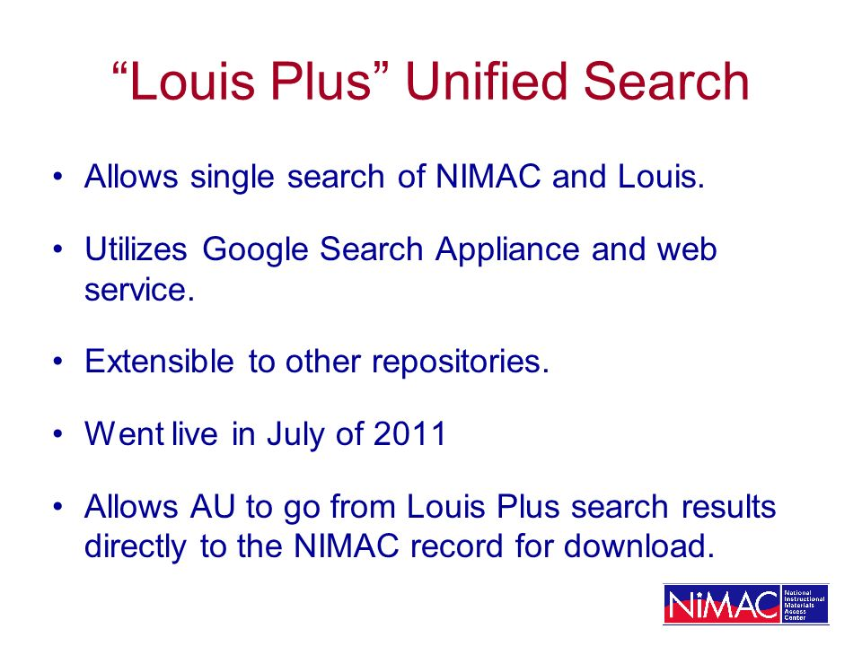 Louis Plus Unified Search Allows single search of NIMAC and Louis. Utilizes Google Search Appliance and web service. Extensible to other repositories.