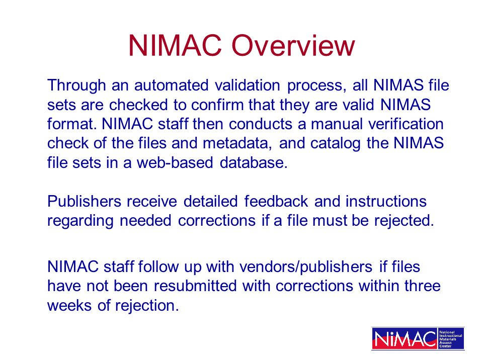 NIMAC Overview Through an automated validation process, all NIMAS file sets are checked to confirm that they are valid NIMAS format. NIMAC staff then