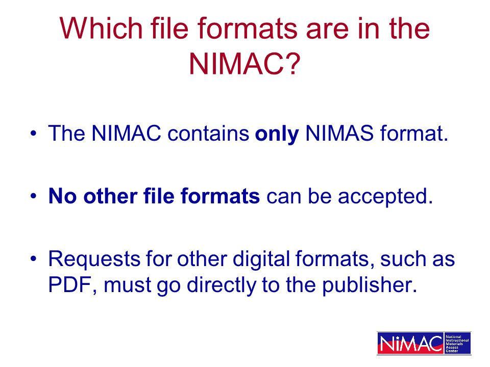 Which file formats are in the NIMAC. The NIMAC contains only NIMAS format.