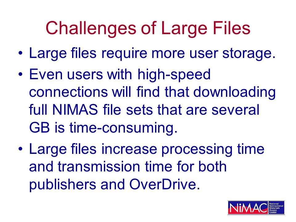 Challenges of Large Files Large files require more user storage.