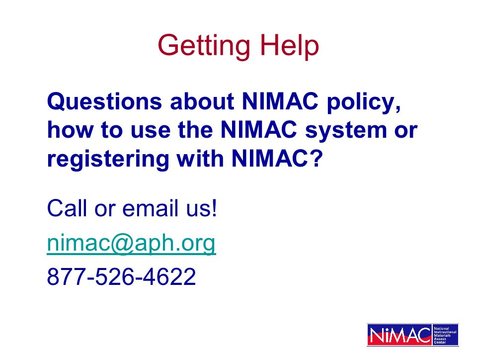 Getting Help Questions about NIMAC policy, how to use the NIMAC system or registering with NIMAC.