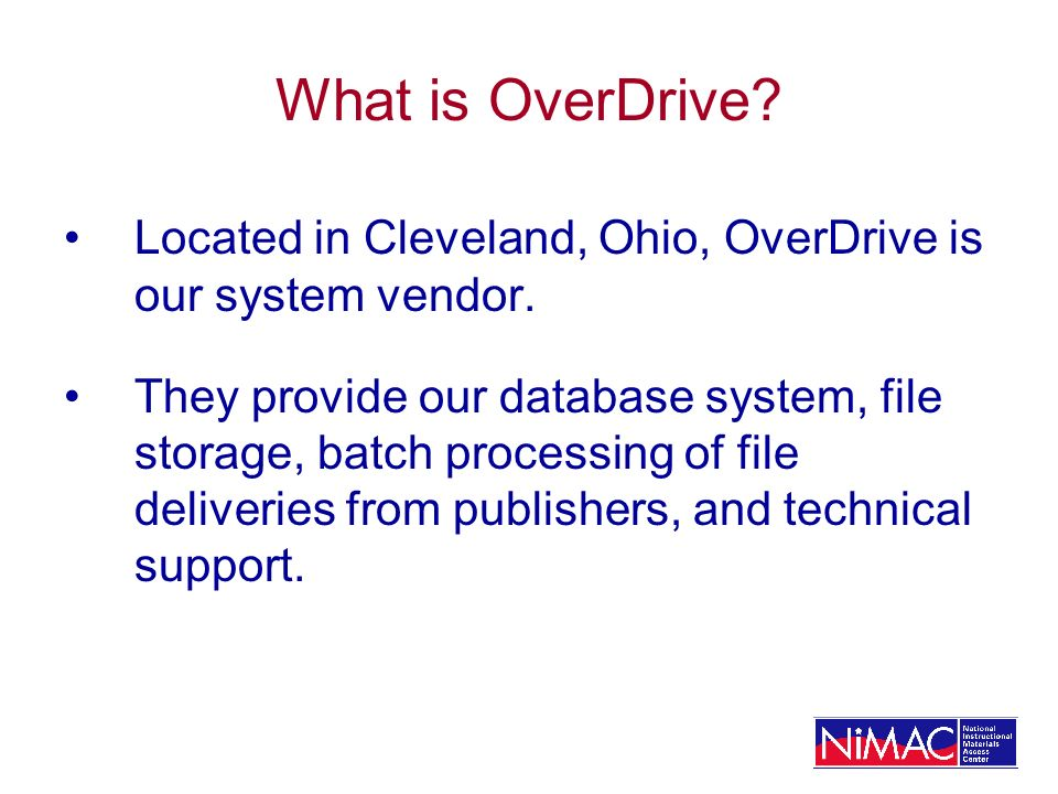What is OverDrive? Located in Cleveland, Ohio, OverDrive is our system vendor. They provide our database system, file storage, batch processing of fil