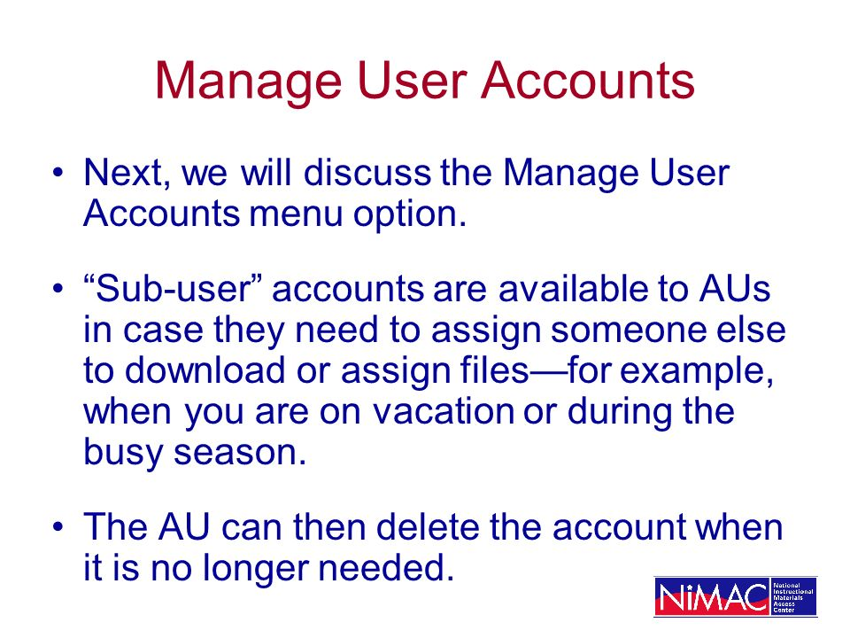 Manage User Accounts Next, we will discuss the Manage User Accounts menu option. Sub-user accounts are available to AUs in case they need to assign so