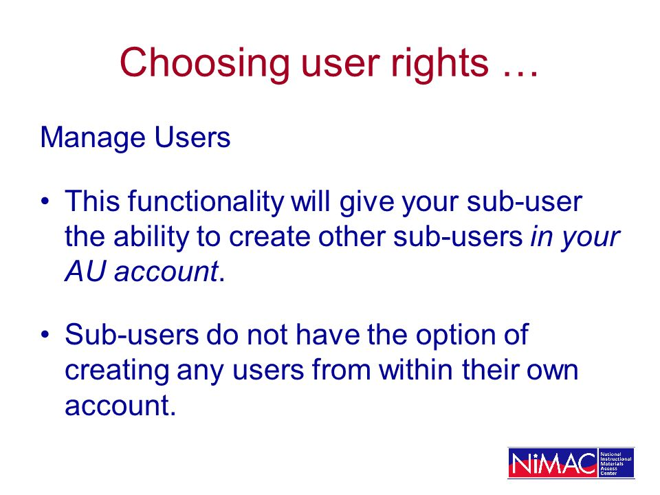 Choosing user rights … Manage Users This functionality will give your sub-user the ability to create other sub-users in your AU account. Sub-users do