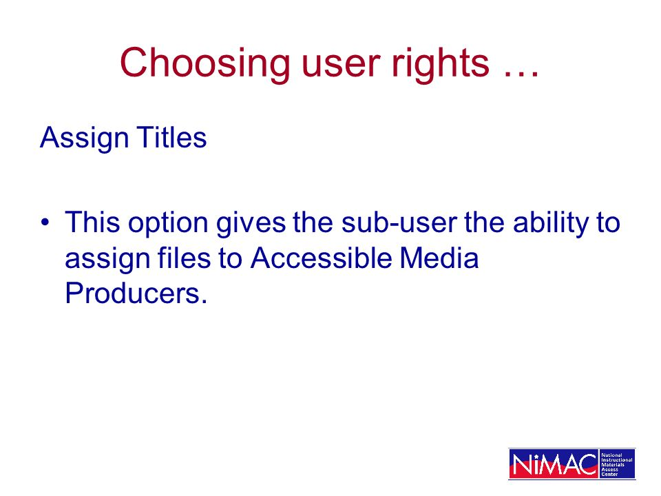 Choosing user rights … Assign Titles This option gives the sub-user the ability to assign files to Accessible Media Producers.