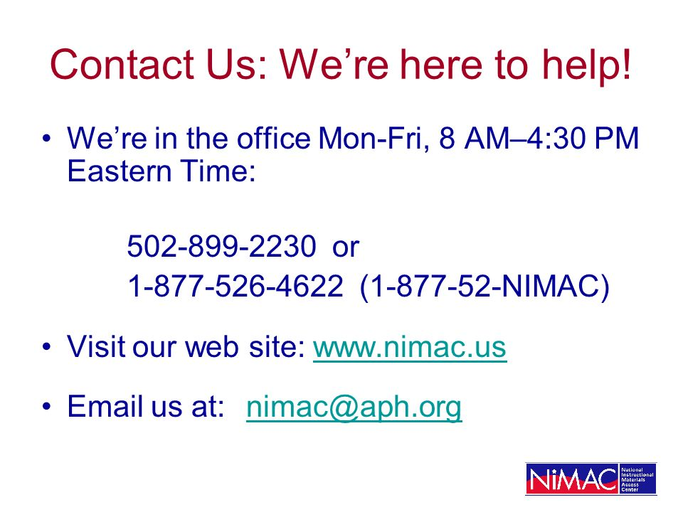 Contact Us: Were here to help! Were in the office Mon-Fri, 8 AM–4:30 PM Eastern Time: 502-899-2230 or 1-877-526-4622 (1-877-52-NIMAC) Visit our web si