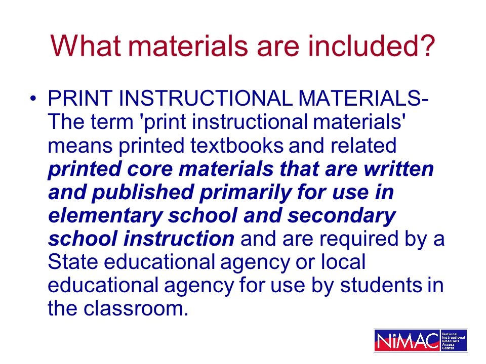 What materials are included? PRINT INSTRUCTIONAL MATERIALS- The term 'print instructional materials' means printed textbooks and related printed core