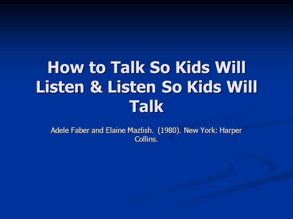 How to Talk So Kids Will Listen & Listen So Kids Will Talk Adele Faber and Elaine Mazlish.