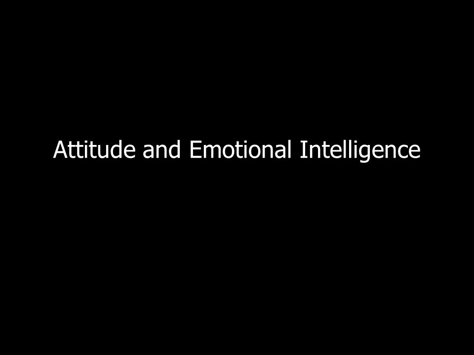Attitude and Emotional Intelligence