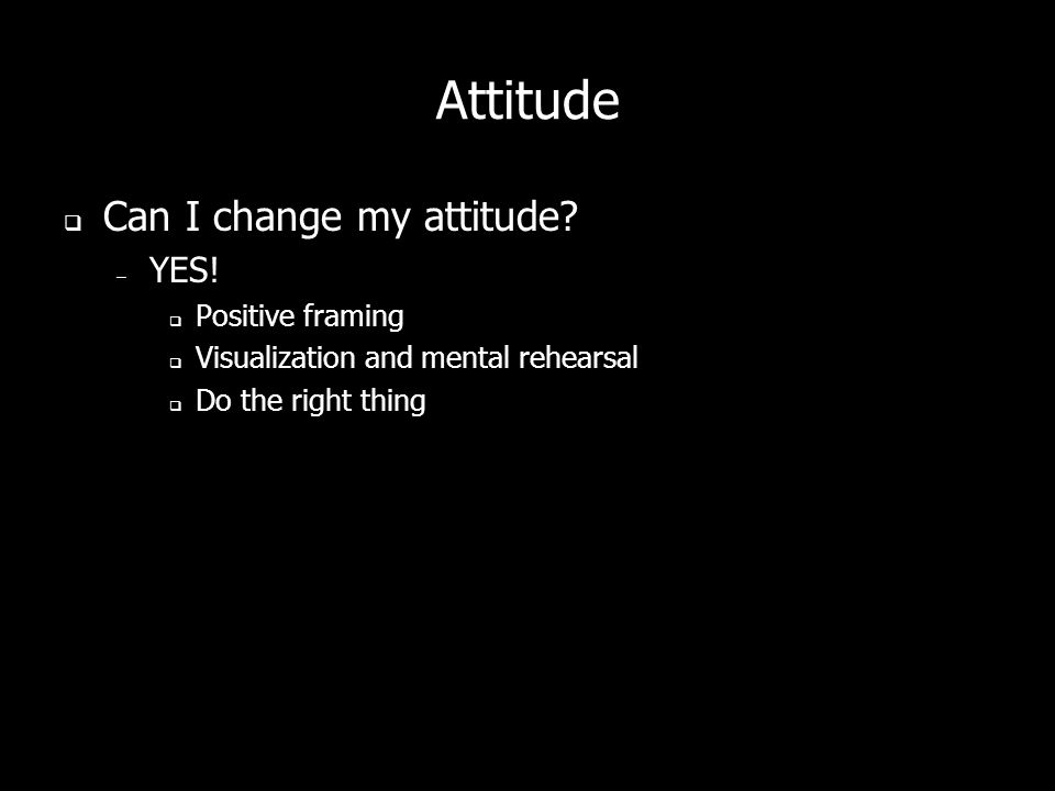 Attitude Can I change my attitude. – YES.