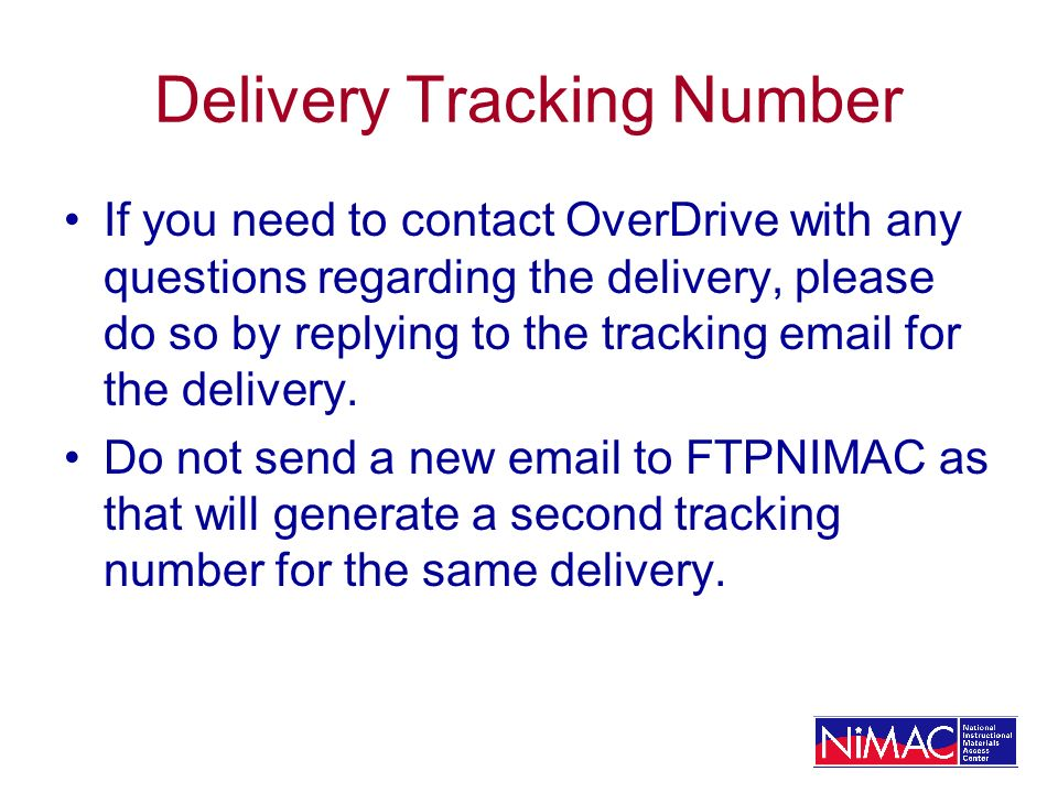 Delivery Tracking Number If you need to contact OverDrive with any questions regarding the delivery, please do so by replying to the tracking email for the delivery.