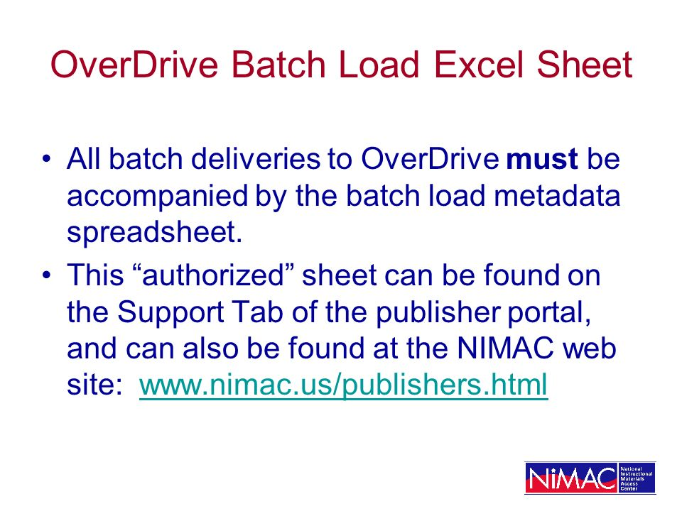 OverDrive Batch Load Excel Sheet All batch deliveries to OverDrive must be accompanied by the batch load metadata spreadsheet. This authorized sheet c