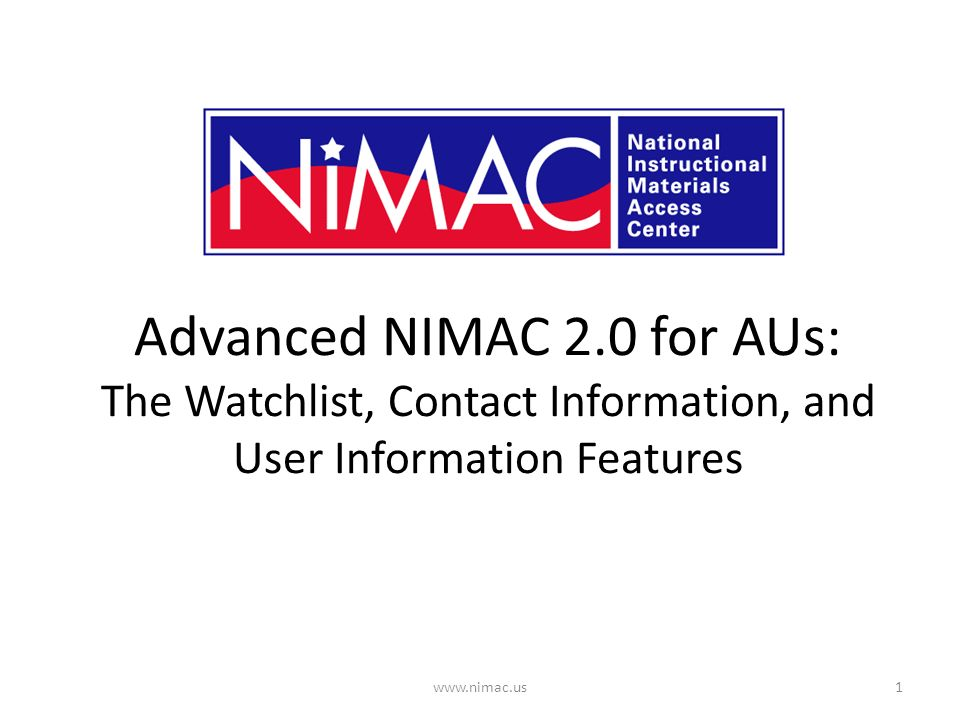 Advanced NIMAC 2.0 for AUs: The Watchlist, Contact Information, and User Information Features 1www.nimac.us