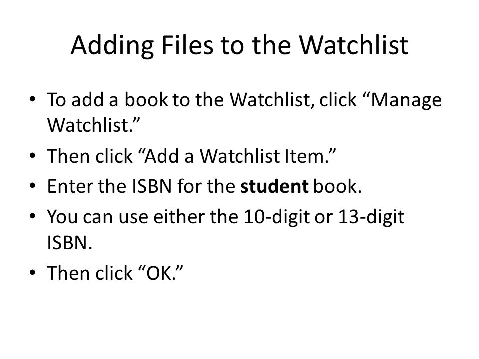 Adding Files to the Watchlist To add a book to the Watchlist, click Manage Watchlist. Then click Add a Watchlist Item. Enter the ISBN for the student