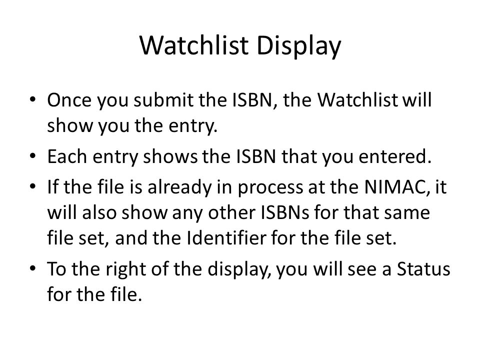 Watchlist Display Once you submit the ISBN, the Watchlist will show you the entry. Each entry shows the ISBN that you entered. If the file is already