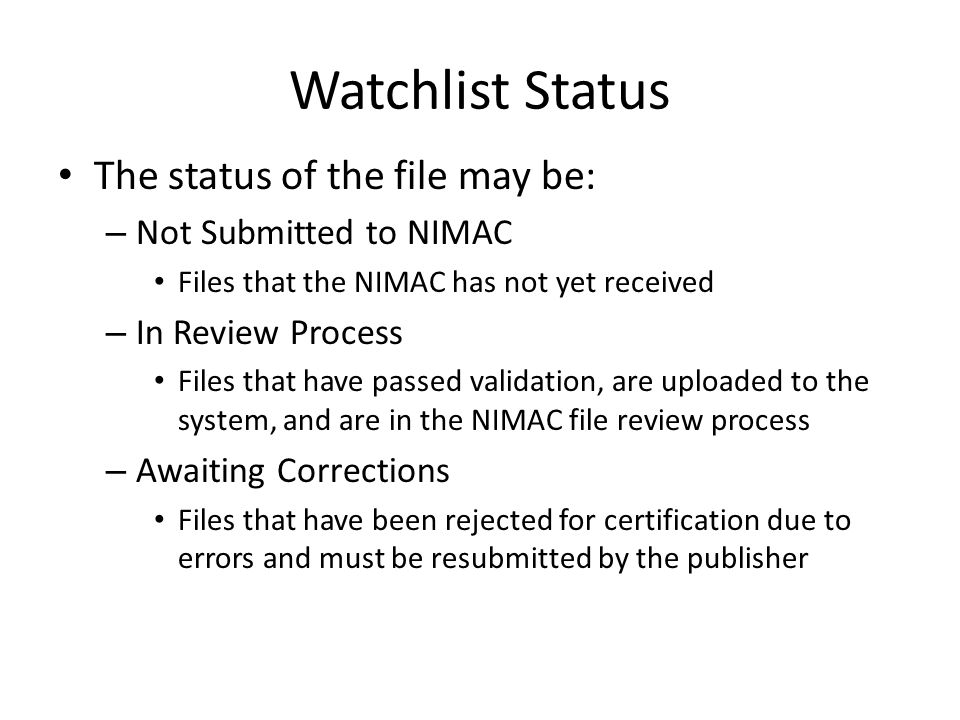 Watchlist Status The status of the file may be: – Not Submitted to NIMAC Files that the NIMAC has not yet received – In Review Process Files that have