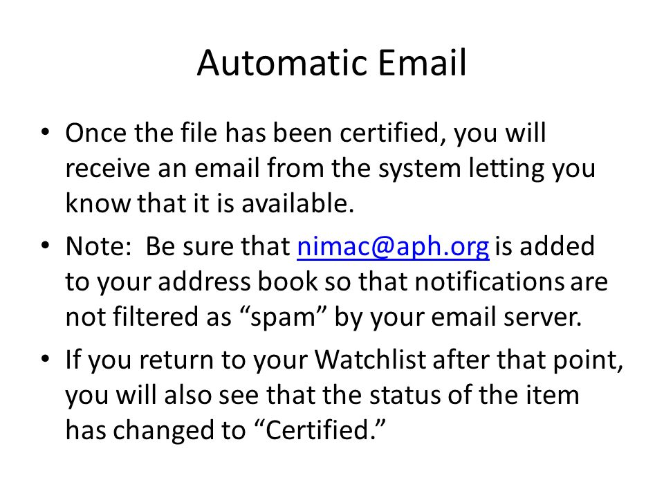 Automatic Email Once the file has been certified, you will receive an email from the system letting you know that it is available. Note: Be sure that
