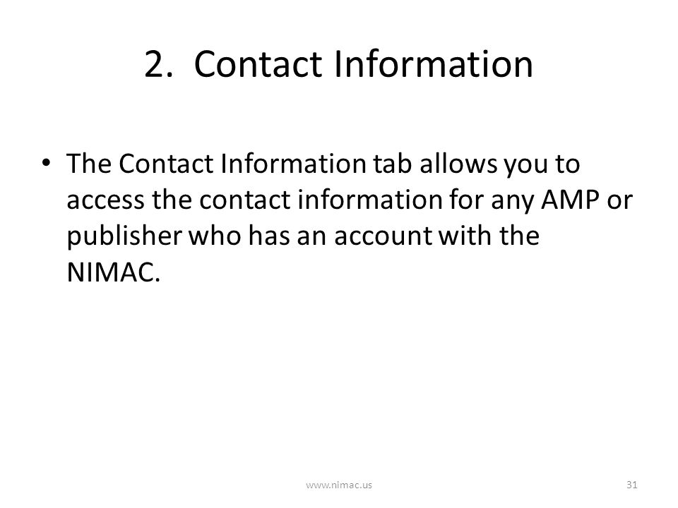 2. Contact Information 31www.nimac.us The Contact Information tab allows you to access the contact information for any AMP or publisher who has an acc