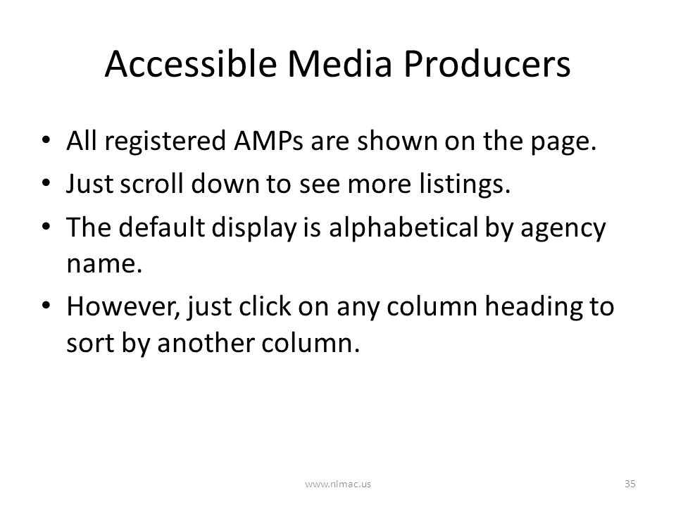 Accessible Media Producers 35www.nimac.us All registered AMPs are shown on the page. Just scroll down to see more listings. The default display is alp