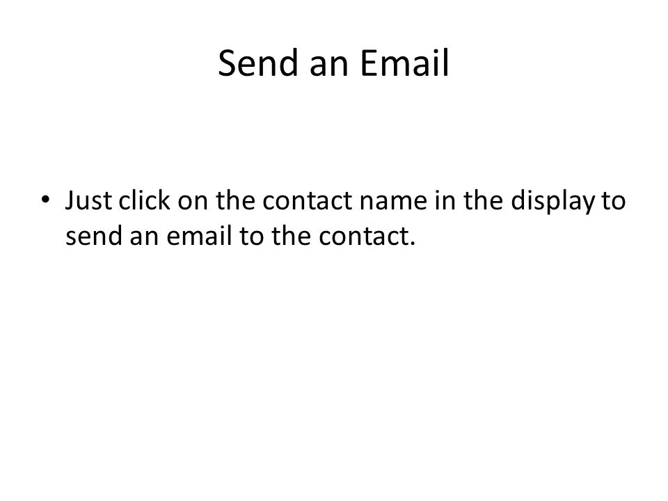 Send an Email Just click on the contact name in the display to send an email to the contact.