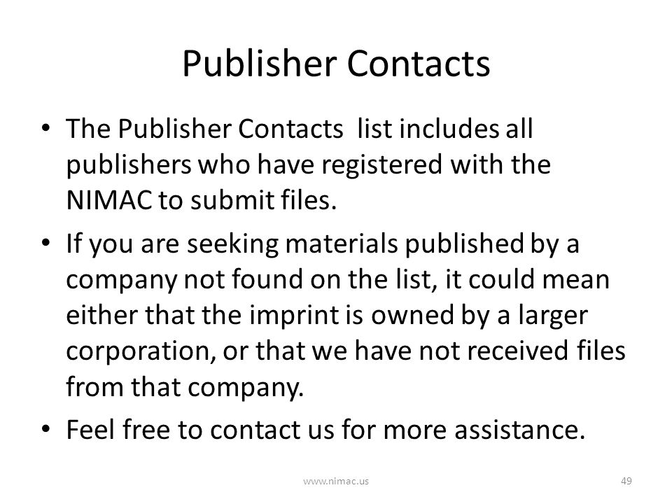 Publisher Contacts The Publisher Contacts list includes all publishers who have registered with the NIMAC to submit files. If you are seeking material
