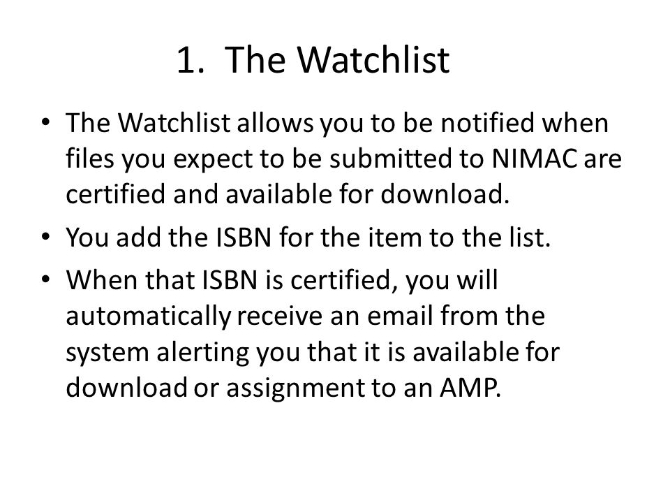 1. The Watchlist The Watchlist allows you to be notified when files you expect to be submitted to NIMAC are certified and available for download. You