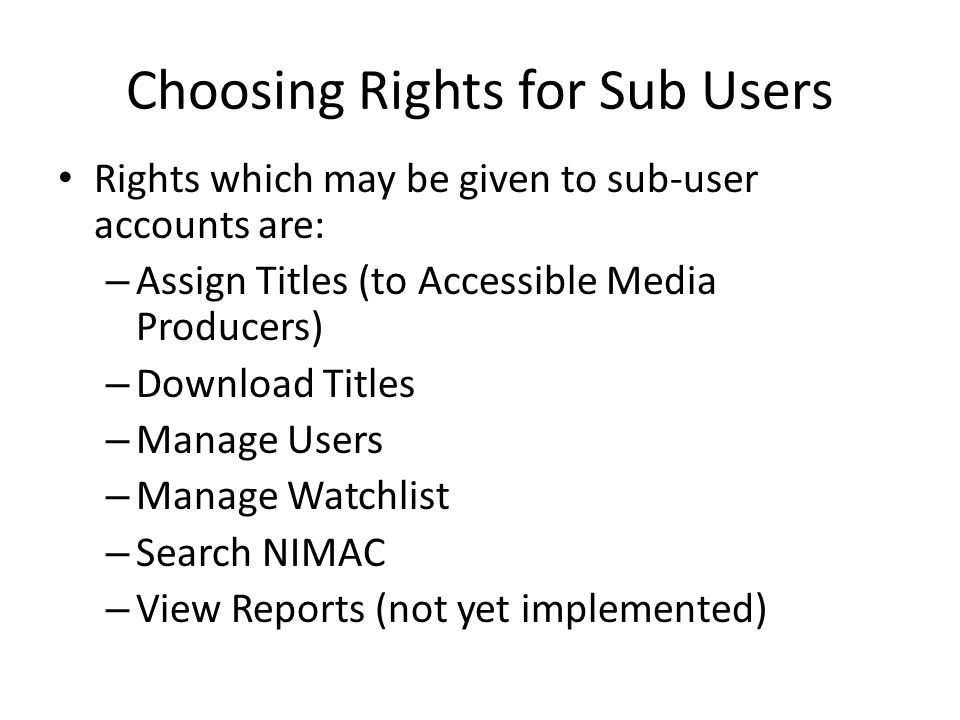 Choosing Rights for Sub Users Rights which may be given to sub-user accounts are: – Assign Titles (to Accessible Media Producers) – Download Titles –