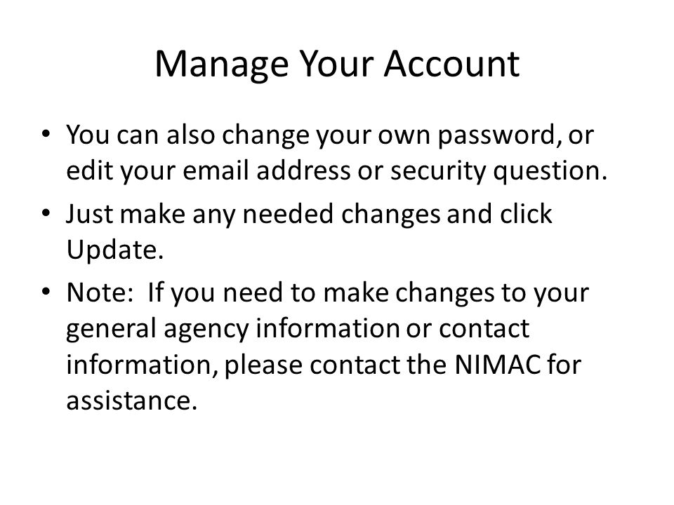 Manage Your Account You can also change your own password, or edit your email address or security question. Just make any needed changes and click Upd