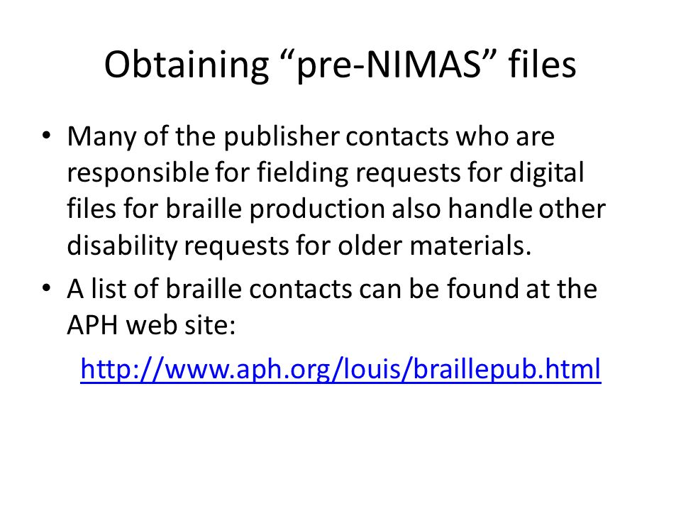 Obtaining pre-NIMAS files Many of the publisher contacts who are responsible for fielding requests for digital files for braille production also handl