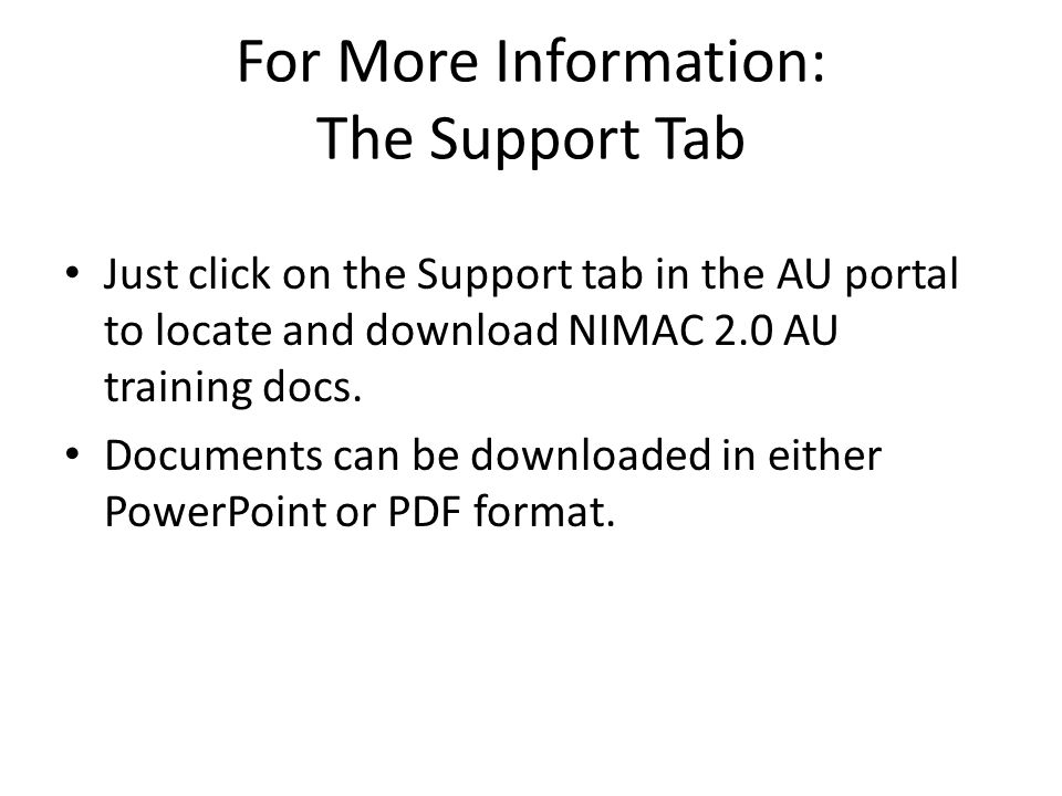 For More Information: The Support Tab Just click on the Support tab in the AU portal to locate and download NIMAC 2.0 AU training docs. Documents can