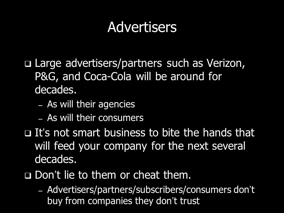 Advertisers Large advertisers/partners such as Verizon, P&G, and Coca-Cola will be around for decades.