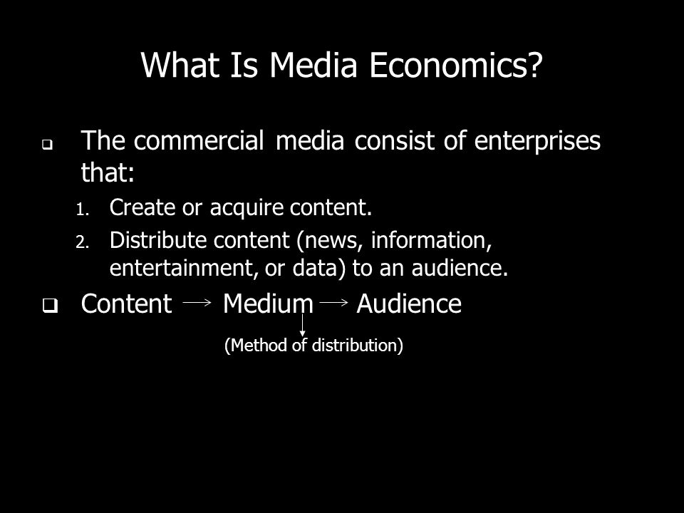 What Is Media Economics. The commercial media consist of enterprises that: 1.