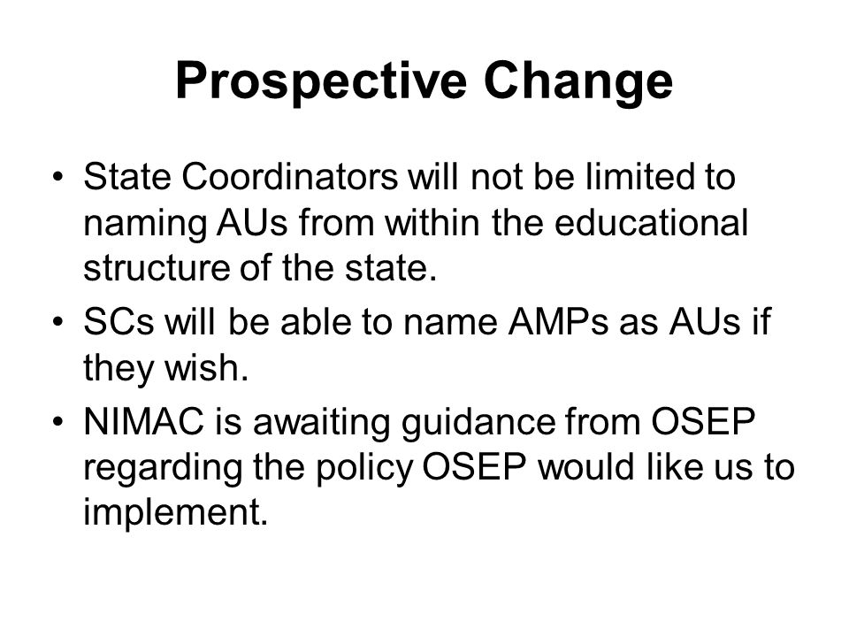 Prospective Change State Coordinators will not be limited to naming AUs from within the educational structure of the state.