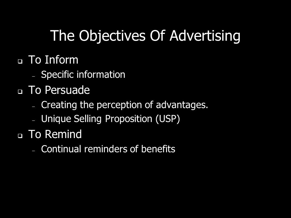 The Objectives Of Advertising To Inform – Specific information To Persuade – Creating the perception of advantages.
