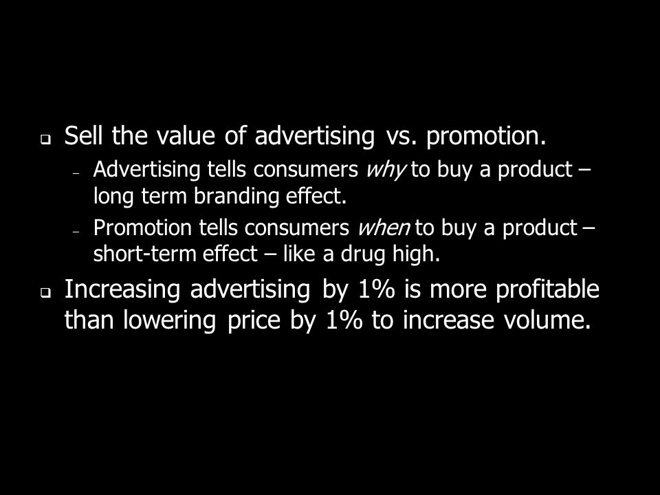 Sell the value of advertising vs. promotion.