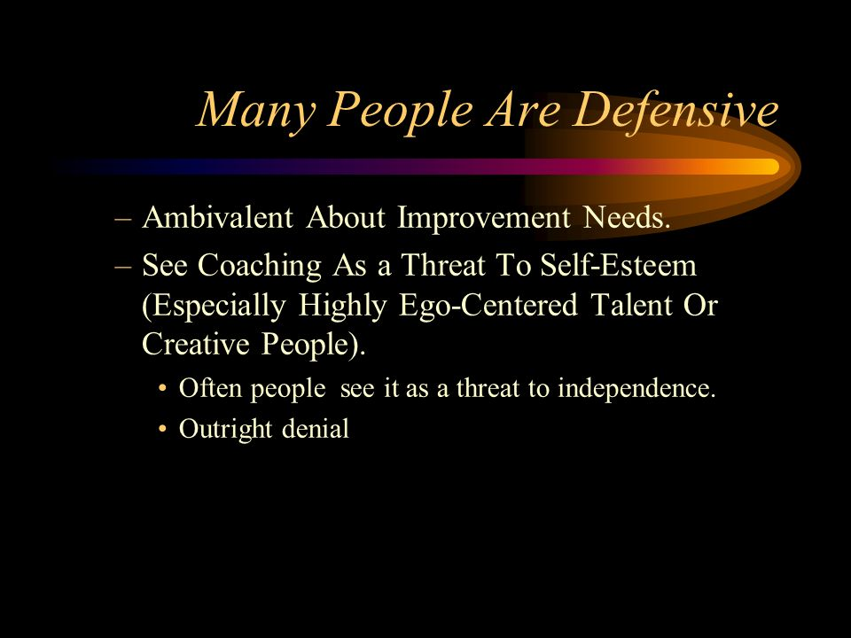 Many People Are Defensive –Ambivalent About Improvement Needs.