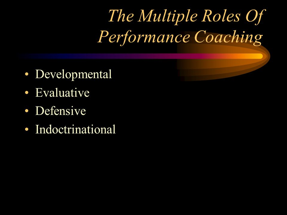 The Multiple Roles Of Performance Coaching Developmental Evaluative Defensive Indoctrinational